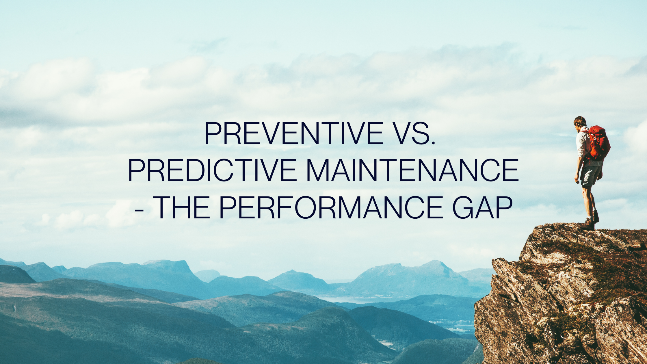 Preventive vs Predictive Maintenance - The Performance Gap